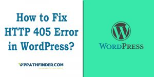 How to fix HTTP 405 Error WordPress