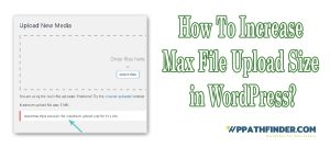 How To Increase Maximum File Upload Size in WordPress