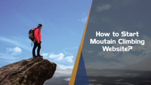 How to Start Mountaineering or Mountain Climbing Website